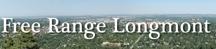 Free Range Longmont - Progressively Better News!